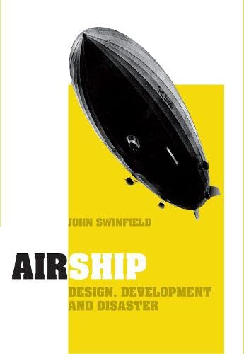 Airship Design Development & Disaster: Swinfield, John