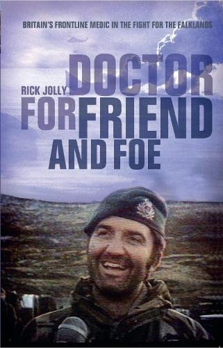 Doctor For Friend and Foe: Britain's Frontline Medic in the Fight for the Falklands: Jolly, ...