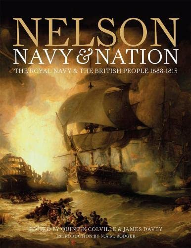 Nelson, Navy and Nation: The Royal Navy and the British People, 1688-1815: Colville, Quintin