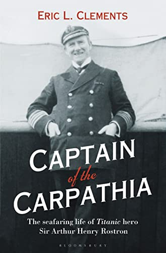 9781844862894: Captain of the Carpathia: The seafaring life of Titanic hero Sir Arthur Henry Rostron