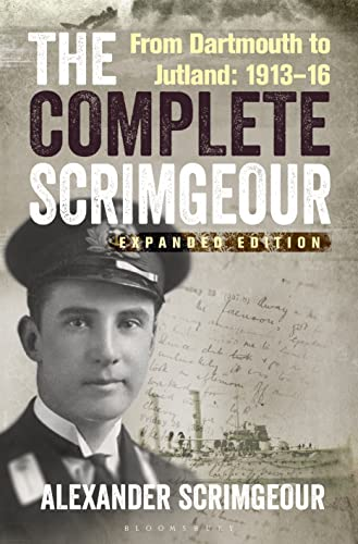 The Complete Scrimgeour: From Dartmouth to Jutland 1913-1916: Alexander Scrimgeour