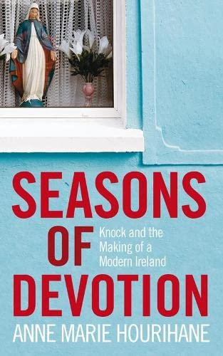9781844881192: Seasons of Devotion: Knock and the Making of Modern Ireland