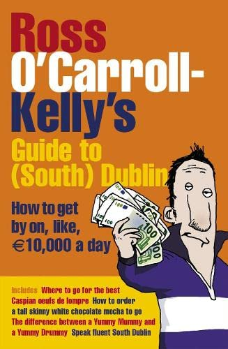 9781844881239: Ross O'Carroll-Kelly's Guide to South Dublin: How to Get by on, Like, 10,000 Euro a Day