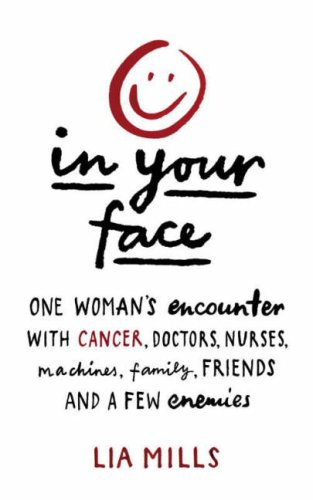 9781844881567: In Your Face: One Woman's Encounter with Cancer, Doctors, Nurses, Machines, Family, Friends, and a Few Enemies