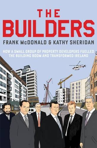 9781844881840: The Builders: How a Small Group of Property Developers Fuelled the Building Boom and Transformed Ireland