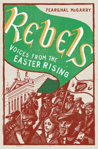 9781844882038: Rebels: Voices From The Easter Rising