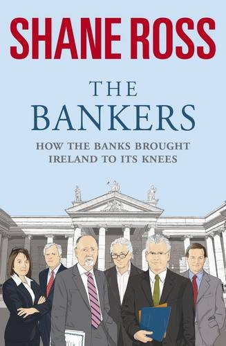 9781844882168: The Bankers: How the Banks Brought Ireland to Its Knees