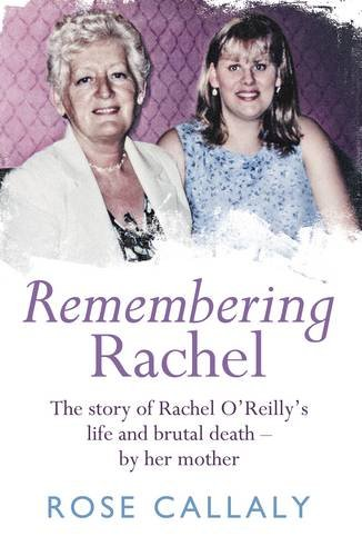 Remembering Rachel: The Story of Rachel O'Reilly's Life and Brutal Death - by Her Mother:...