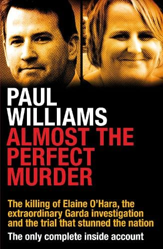 9781844883622: Almost the Perfect Murder: The Killing of Elaine O'Hara, the Extraordinary Garda Investigation and the Trial That Stunned the Nation: The Only Complete Inside Account