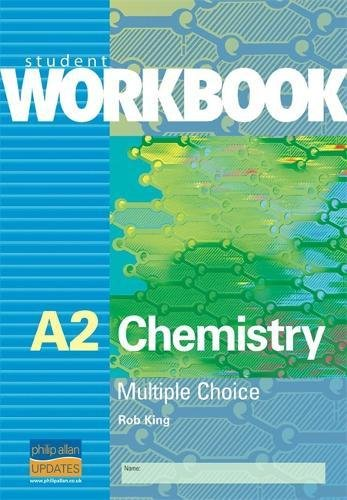A2 Chemistry: Multiple Choice Student Workbook (Student: King, Rob