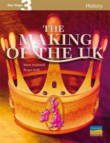 The Making of the UK (Key Stage 3 History) (1844894282) by Mark Hubbard; Roger Knill