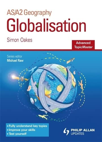 Globalisation: AS/ A2 Geography (Advanced Topicmasters): Oakes, Simon