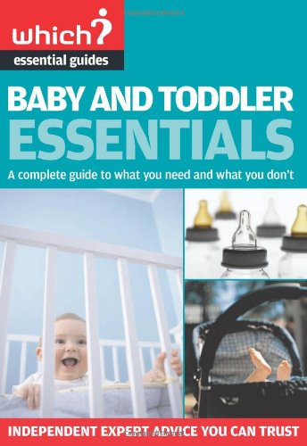 9781844900350: Baby and Toddler Essentials: A Complete Guide to What You Need, and What you Don't (Which? Essential Guides): A Complete Guide to What You Need, and What to Avoid