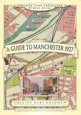 Guide to Manchester 1927 (Armchair Travellers Street Atlas Series): Mapseeker Archive Publishing