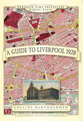 A Guide to Liverpool 1928 (Armchair Time Travellers Street Atlas): Line, Paul Leslie, Bartholomew, ...