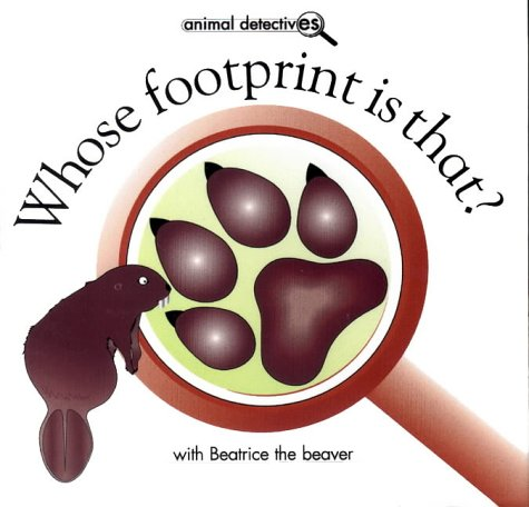 9781844930012: Whose Footprint Is That?: With Beatrice the Beaver (Animal Detectives)