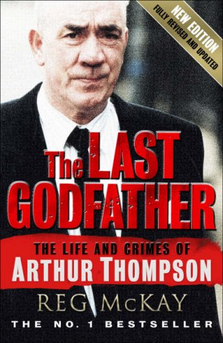 9781845020866: The Last Godfather: The Life And Crimes of Arthur Thompson