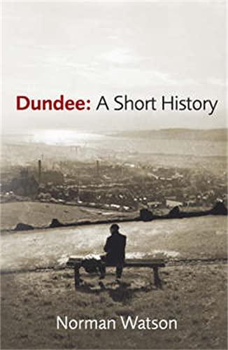 Dundee: A Short History: Watson, Norman