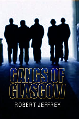 Gangland Glasgow: True Crime from the Streets (1845021339) by ROBERT JEFFREY