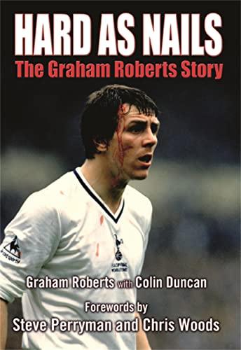 9781845022259: Hard as Nails: The Graham Roberts Story. Graham Roberts with Colin Duncan