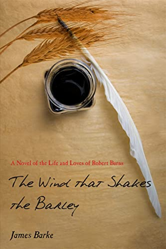 9781845022310: The Wind That Shakes the Barley: A Novel of the Life and Loves of Robert Burns