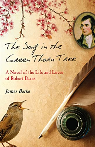 The Song in the Green Thorn Tree: A Novel of the Life and Loves of Robert Burns: James Barke