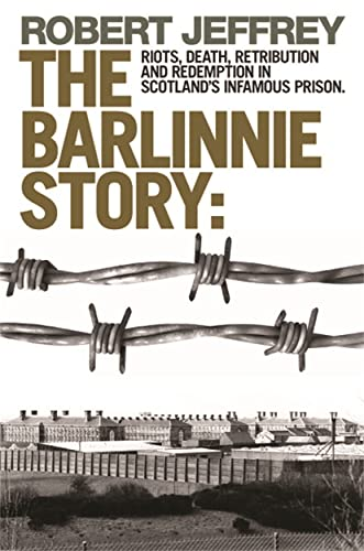 Barlinnie Story: Riots, Death, Retribution and Redemption in Scotland's Infamous Prison: ...