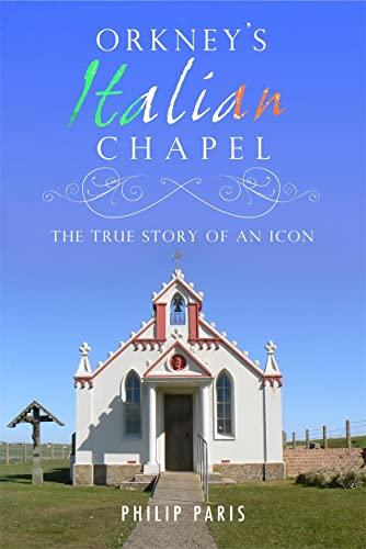 9781845022921: Orkney's Italian Chapel: The True Story of an Icon