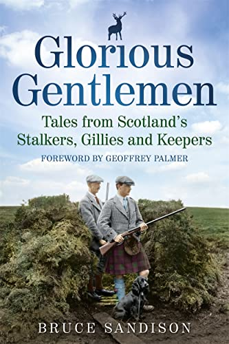 9781845025328: Glorious Gentlemen: Tales from Scotland's Stalkers, Gillies and Keepers