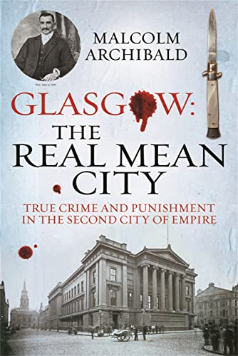 9781845025366: Glasgow: The Real Mean City: True Crime and Punishment in the Second City of Empire