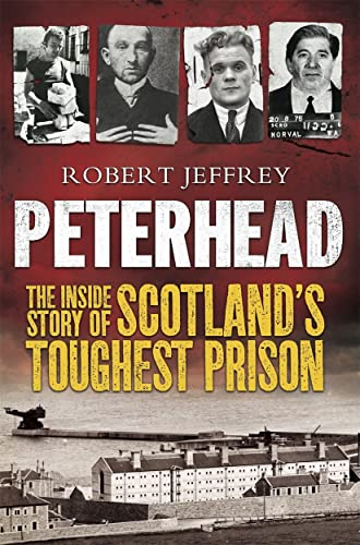 Peterhead: The Inside Story of Scotland's Toughest Prison (1845025385) by Robert Jeffrey
