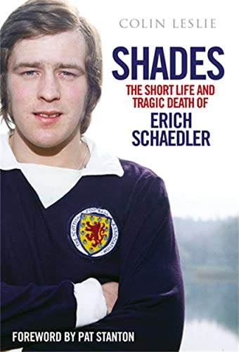 Shades - the Short Life and Tragic Death of Erich Schaedler: Colin Leslie