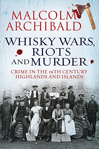 9781845026967: Whisky Wars, Riots and Murder: Crime in the 19th Century Highlands and Islands