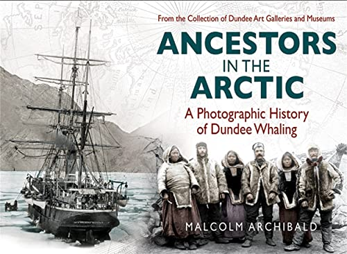 9781845027155: Ancestors in the Arctic - a Photographic History of Dundee Whaling