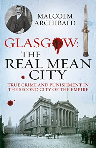 9781845027377: Glasgow: The Real Mean City: True Crime and Punishment in the Second City of the Empire