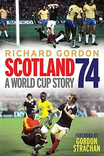 9781845027490: Scotland 74: A World Cup Story
