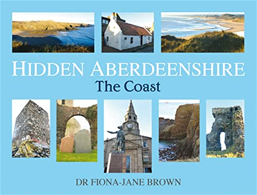 Hidden Aberdeenshire: The Coast: Fiona-Jane Brown