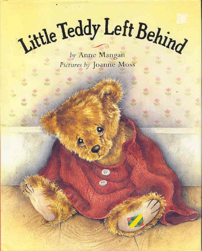 Little Teddy Left Behind: anne mangan.