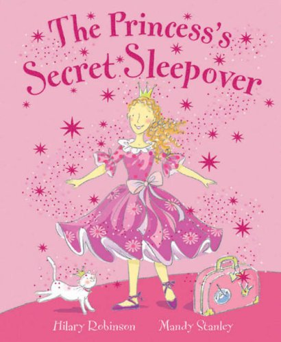 The Princess's Secret Sleepover (1845064534) by Robinson, Hilary; Stanley, Mandy