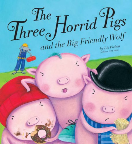 9781845066277: The Three Horrid Pigs and the Big Friendly Wolf