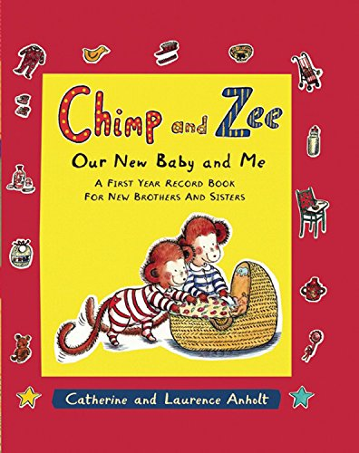 Chimp and Zee: Our New Baby and Me: A First Year Record Book for New Brothers and Sisters (Chimp &...