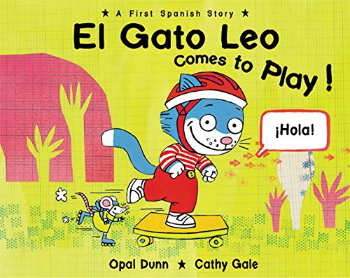 El Gato Leo Comes to Play! A First Spanish Story: Dunn, Opal, Gale, Cathy