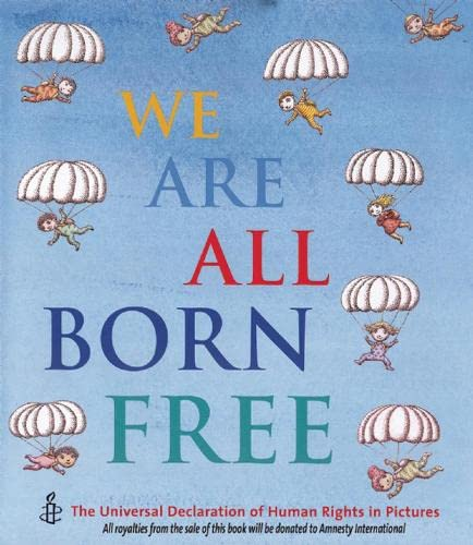 9781845076504: We Are All Born Free: The Universal Declaration of Human Rights in Pictures
