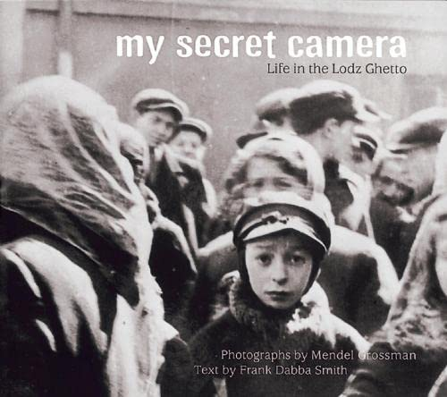 My Secret Camera: Life in the Lodz Ghetto: Smith, Frank