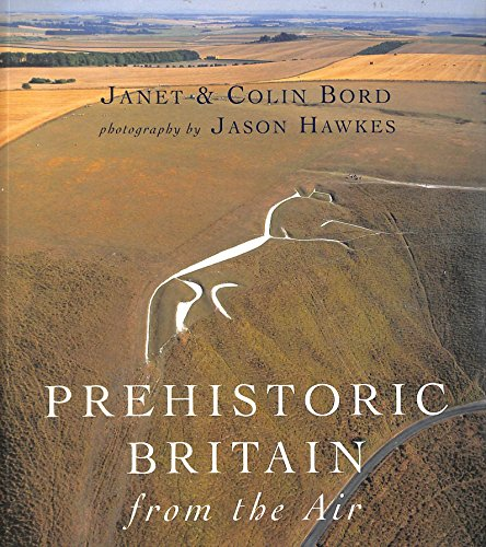 Prehistoric Britain from the Air: Janet Bord