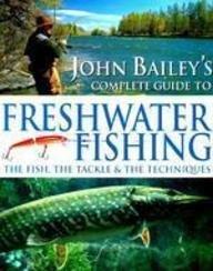 Complete Gde Freshwater Fishing: Bailey, John