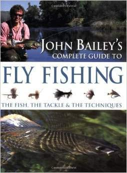 9781845091651: John Bailey's Complete Guide to Fly Fishing