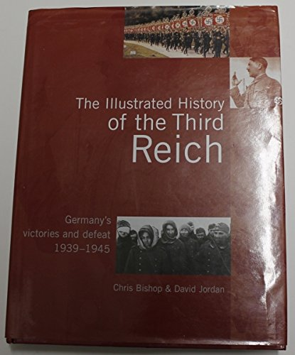 The Illustrated History Of The Third Reich: Germany's Victory & Defeat 1939-1945 (...