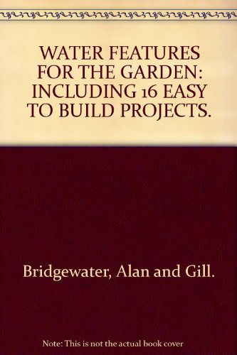 9781845093570: WATER FEATURES FOR THE GARDEN: INCLUDING 16 EASY TO BUILD PROJECTS.