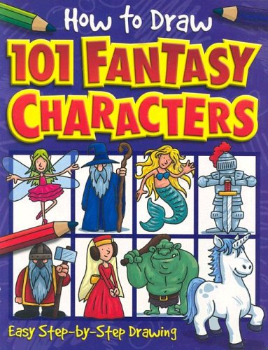9781845107369: How to Draw 101 Fantasy Characters